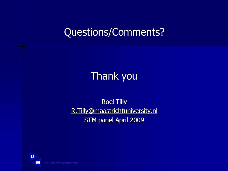 Questions/Comments Thank you Roel Tilly STM panel April 2009
