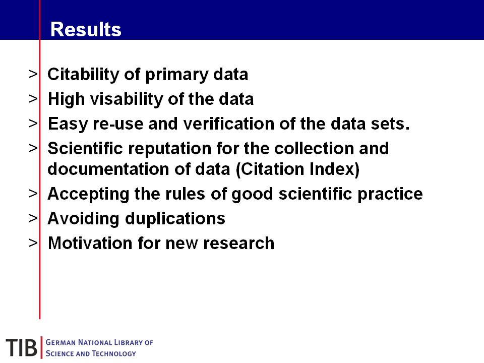 18 Results Citability of primary data High visability of the data Easy re-use and verification of the data sets.