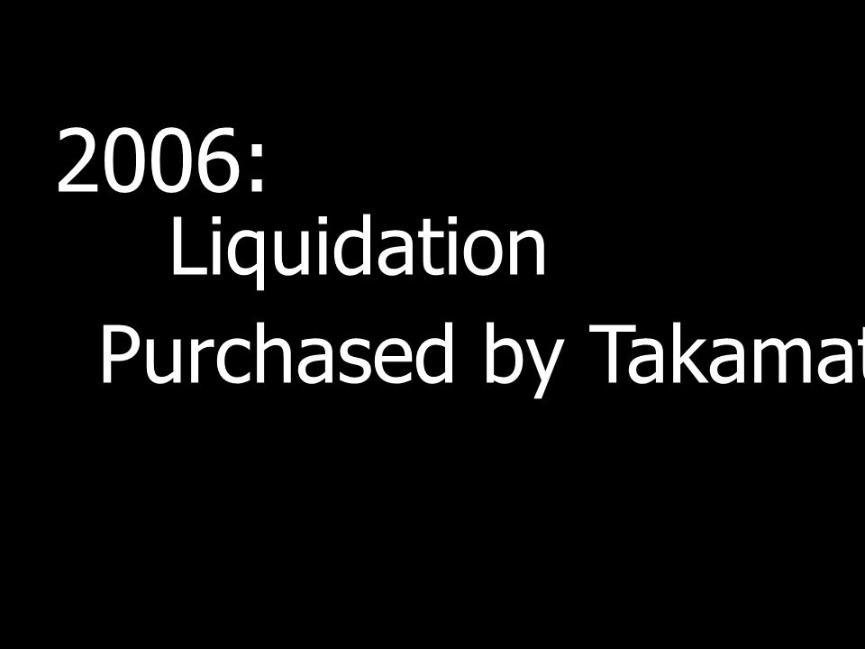 2006: Liquidation Purchased by Takamatsu