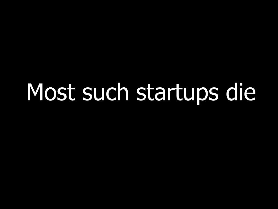 Most such startups die