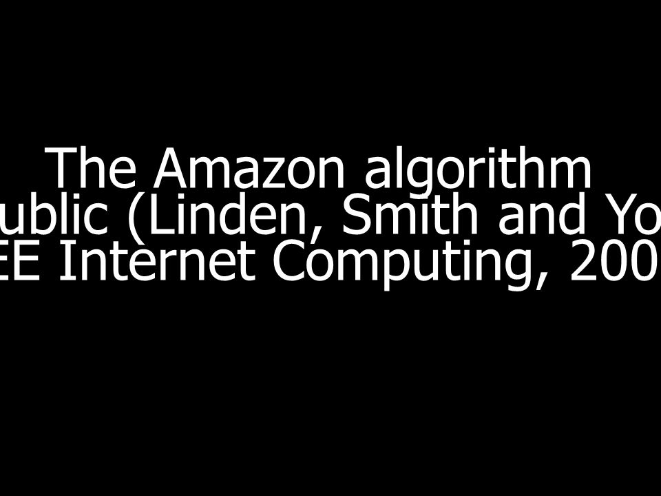 The Amazon algorithm is public (Linden, Smith and York, IEEE Internet Computing, 2003)