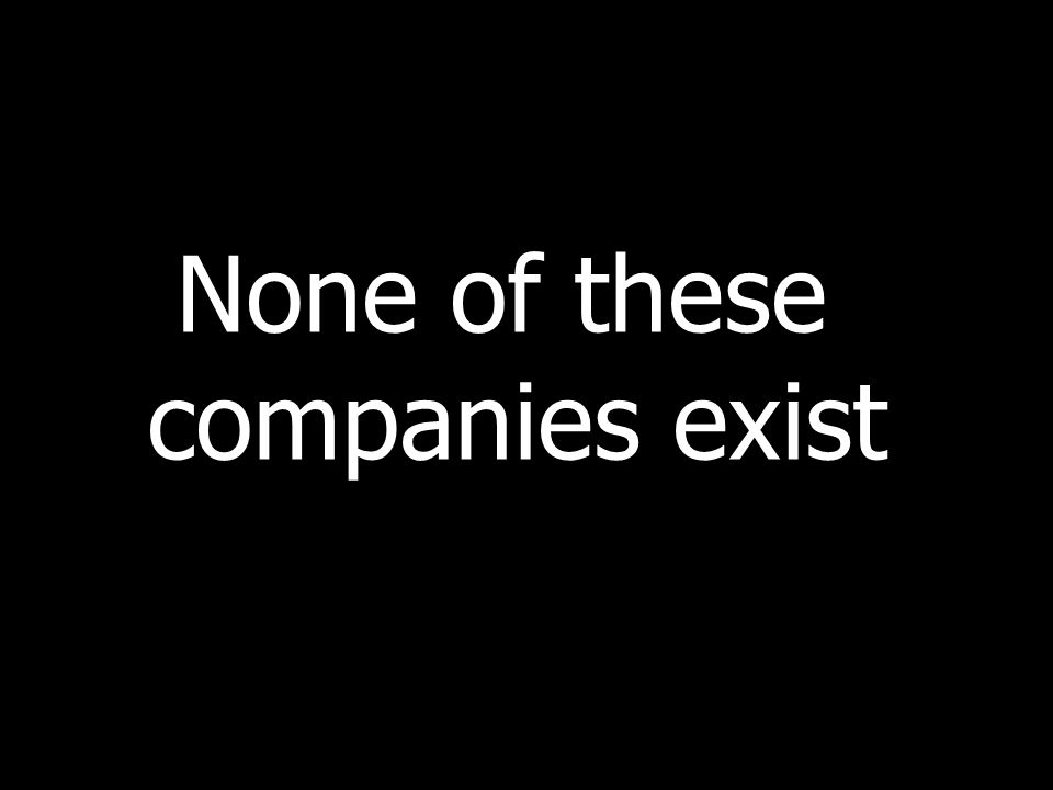None of these companies exist