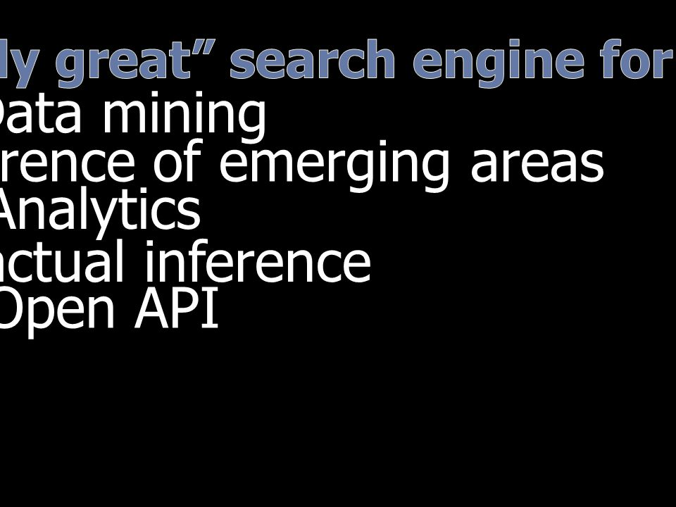 Analytics Data mining Inference of emerging areas Factual inference Open API