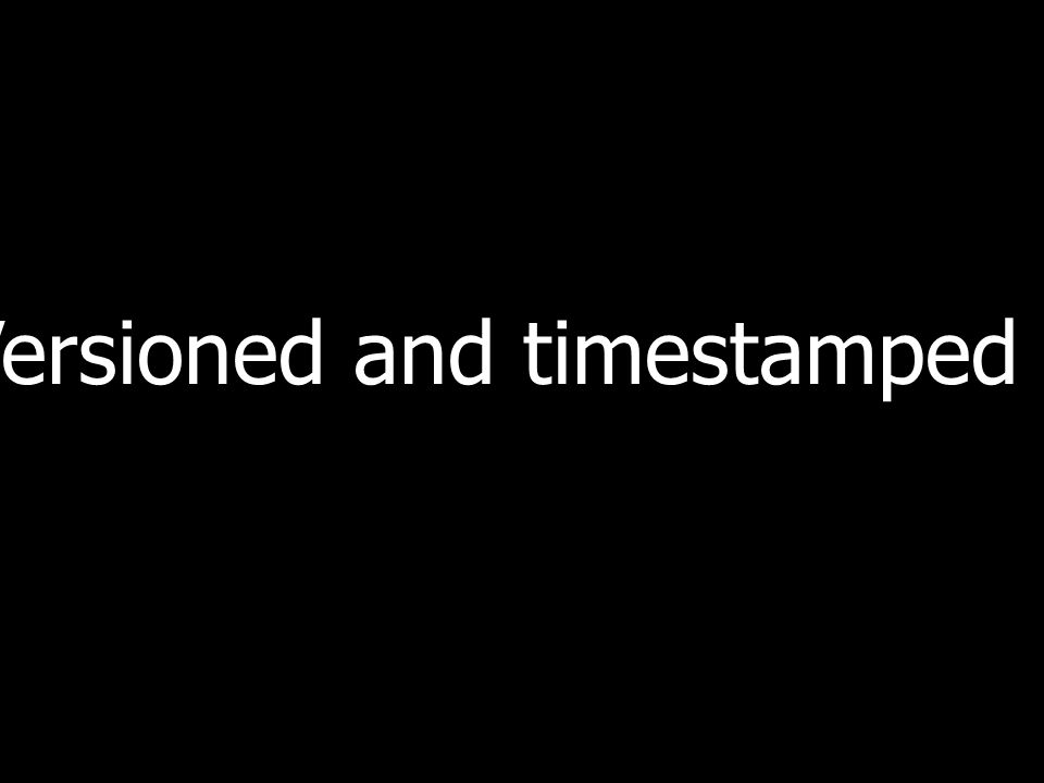 Versioned and timestamped