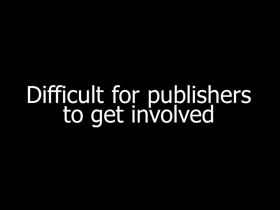 Difficult for publishers to get involved