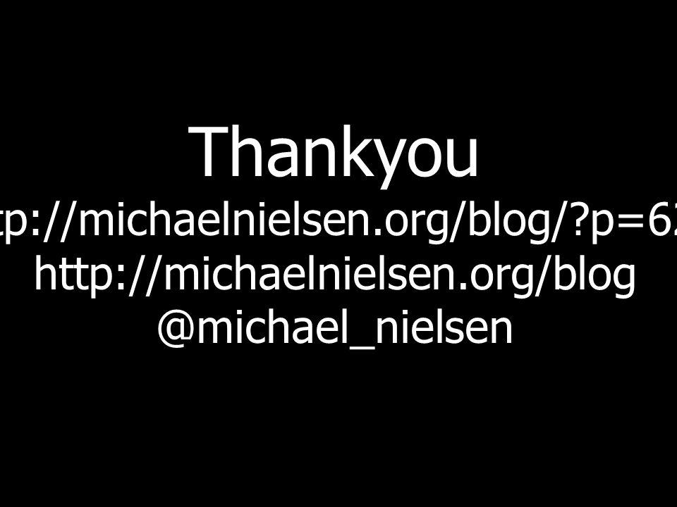 Thankyou http://michaelnielsen.org/blog/ p=629 http://michaelnielsen.org/blog @michael_nielsen