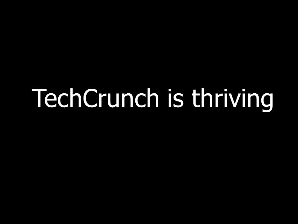 TechCrunch is thriving