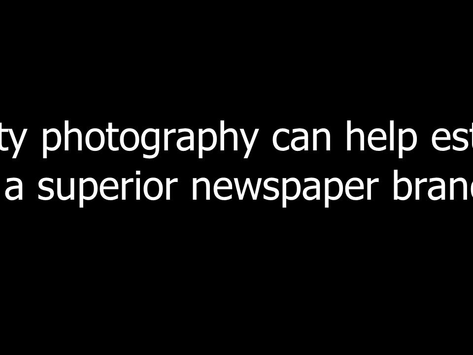 quality photography can help establish a superior newspaper brand