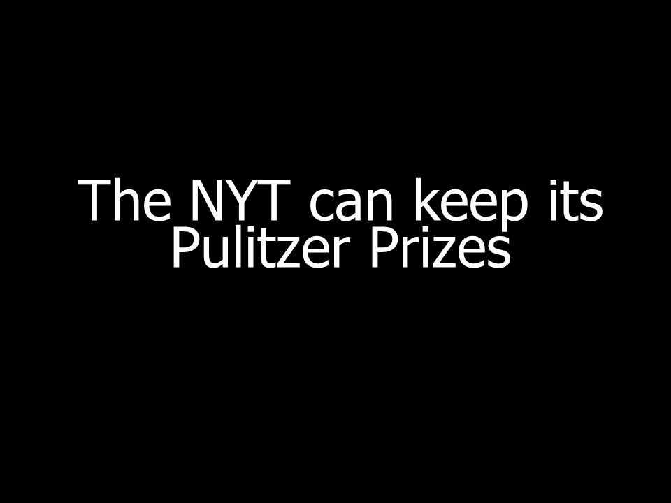 The NYT can keep its Pulitzer Prizes
