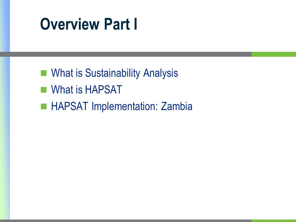 Overview Part I What is Sustainability Analysis What is HAPSAT HAPSAT Implementation: Zambia