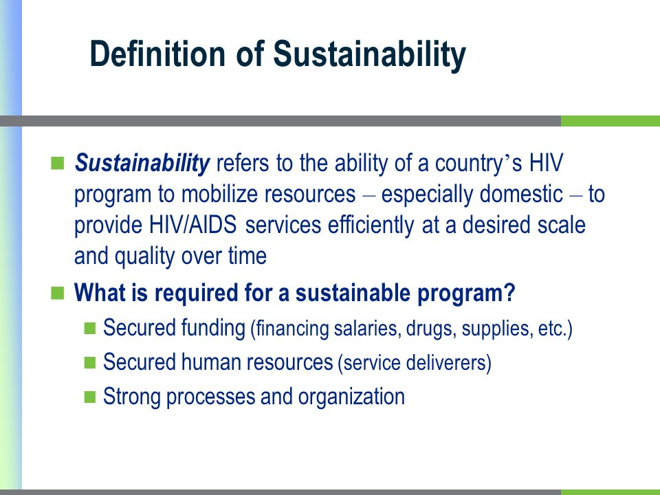 Sustainability refers to the ability of a country s HIV program to mobilize resources – especially domestic – to provide HIV/AIDS services efficiently