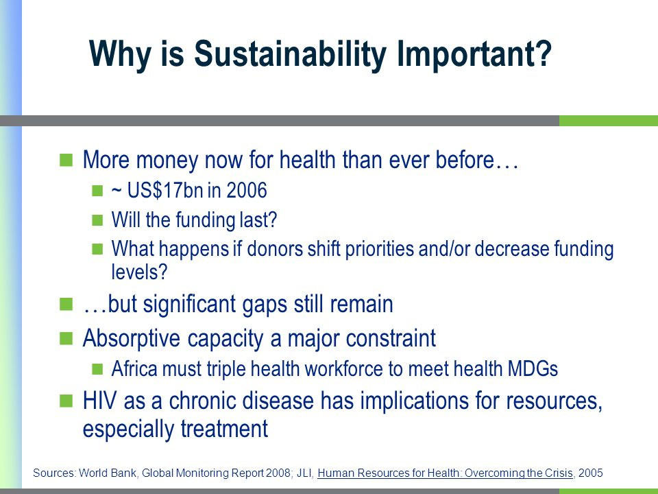 Inputs (resources) Sustain Outputs, Outputs Sustain Outcomes HIV/AIDS Outcomes Care DeliveryLab Tests Counseling Reports Medications taken RxLab Govt Funds Doctors Human Resources Donor Funds Nurses / COs Management & Administration Financing InfrastructureSystems Organization