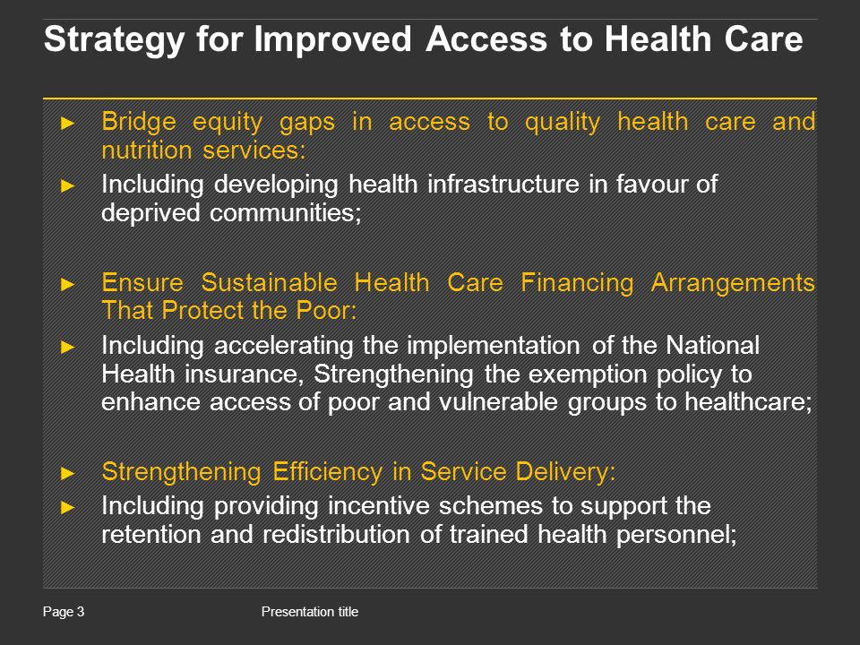 Presentation titlePage 3 Strategy for Improved Access to Health Care Bridge equity gaps in access to quality health care and nutrition services: Inclu