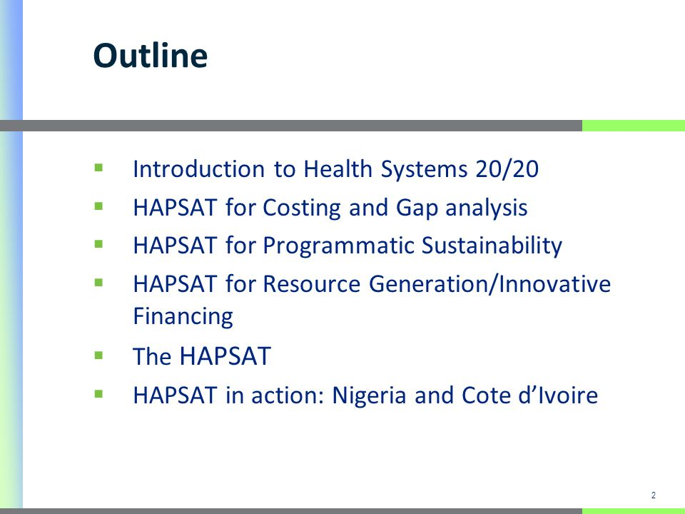 2 Outline Introduction to Health Systems 20/20 HAPSAT for Costing and Gap analysis HAPSAT for Programmatic Sustainability HAPSAT for Resource Generati