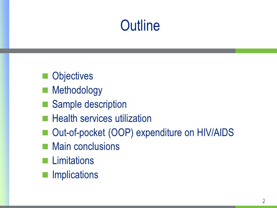 2 Outline Objectives Methodology Sample description Health services utilization Out-of-pocket (OOP) expenditure on HIV/AIDS Main conclusions Limitations Implications