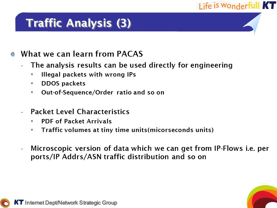 Internet Dept/Network Strategic Group Traffic Analysis (3) What we can learn from PACAS -The analysis results can be used directly for engineering Ill