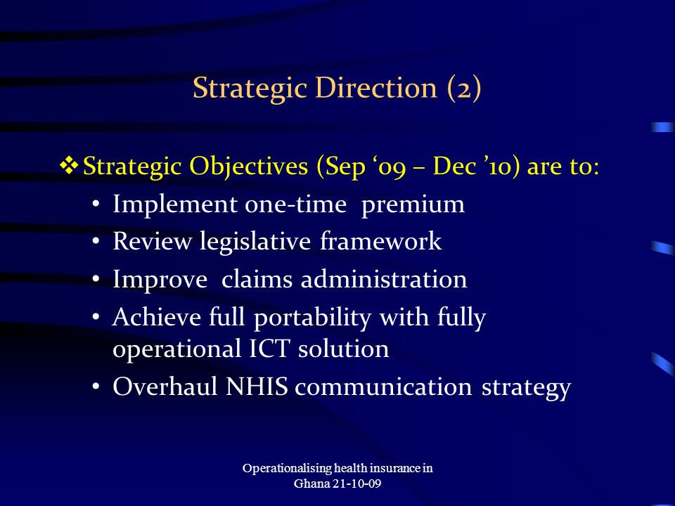 Strategic Direction (2) Strategic Objectives (Sep 09 – Dec 10) are to: Implement one-time premium Review legislative framework Improve claims administ