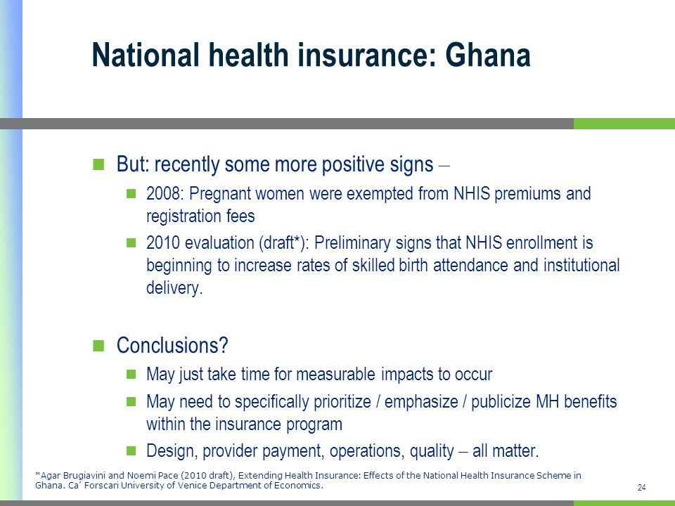 24 National health insurance: Ghana But: recently some more positive signs – 2008: Pregnant women were exempted from NHIS premiums and registration fe