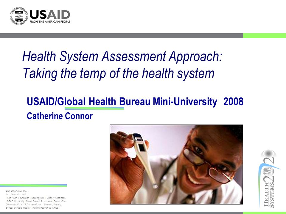 Session Objectives Introduce systematic approach to Assess a country s health system Recommend health systems strengthening activities By the end of the session participants will Develop understanding of the Health Systems Assessment Approach: A How-To Manual Practice using approach in a country situation