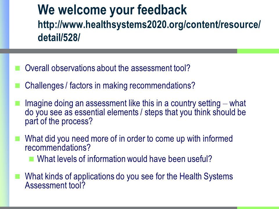 We welcome your feedback http://www.healthsystems2020.org/content/resource/ detail/528/ Overall observations about the assessment tool.