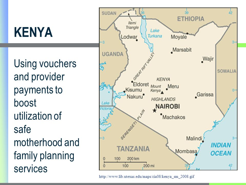 KENYA Using vouchers and provider payments to boost utilization of safe motherhood and family planning services http://www.lib.utexas.edu/maps/cia08/kenya_sm_2008.gif