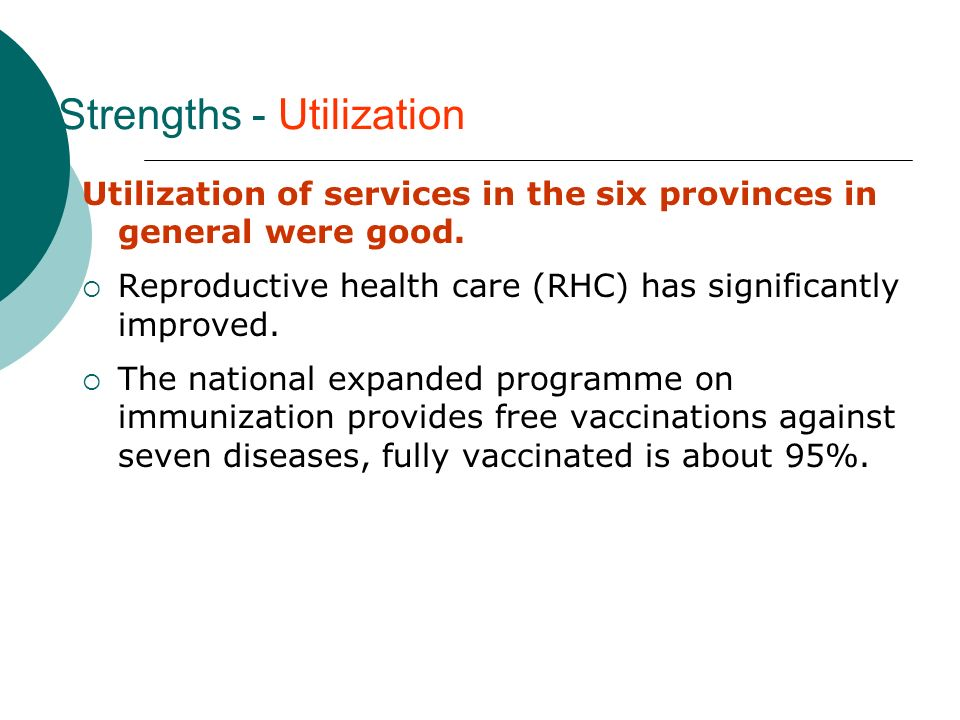 Strengths - Utilization Utilization of services in the six provinces in general were good.