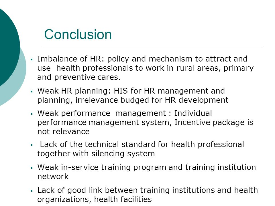 Conclusion Imbalance of HR: policy and mechanism to attract and use health professionals to work in rural areas, primary and preventive cares.