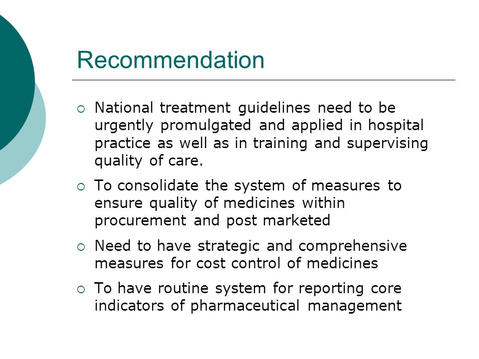 Recommendation National treatment guidelines need to be urgently promulgated and applied in hospital practice as well as in training and supervising quality of care.