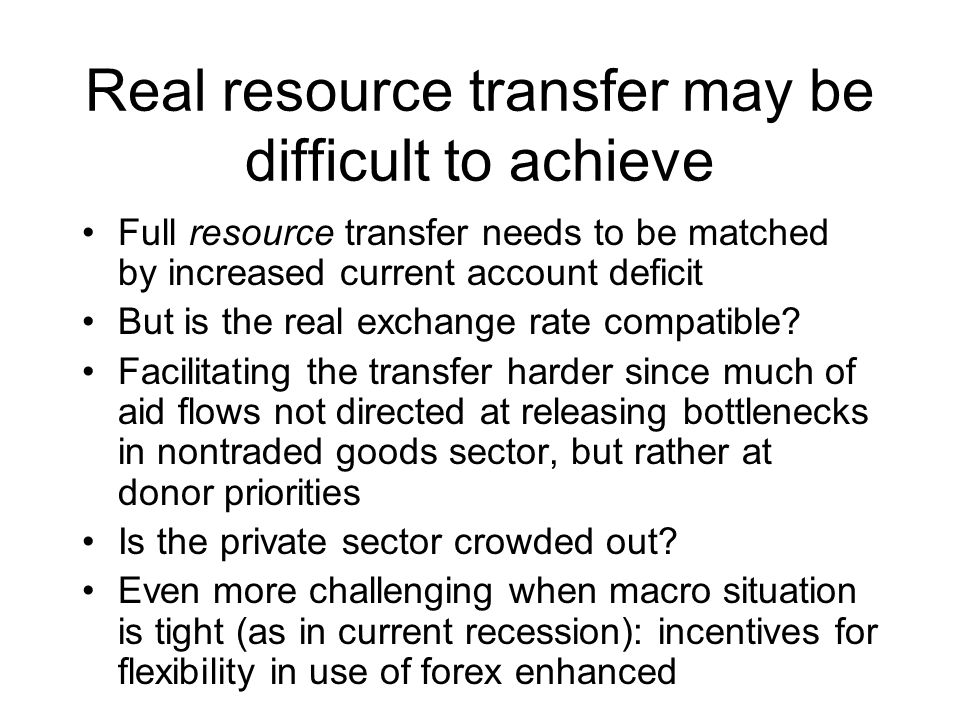 Real resource transfer may be difficult to achieve Full resource transfer needs to be matched by increased current account deficit But is the real exchange rate compatible.