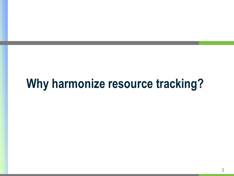 3 Why harmonize resource tracking