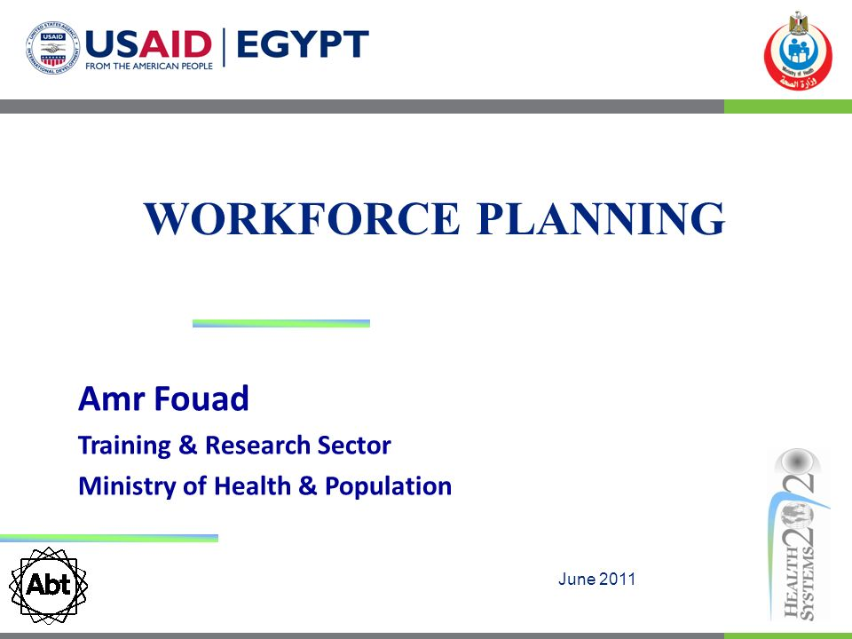WORKFORCE PLANNING June 2011 Amr Fouad Training & Research Sector Ministry of Health & Population