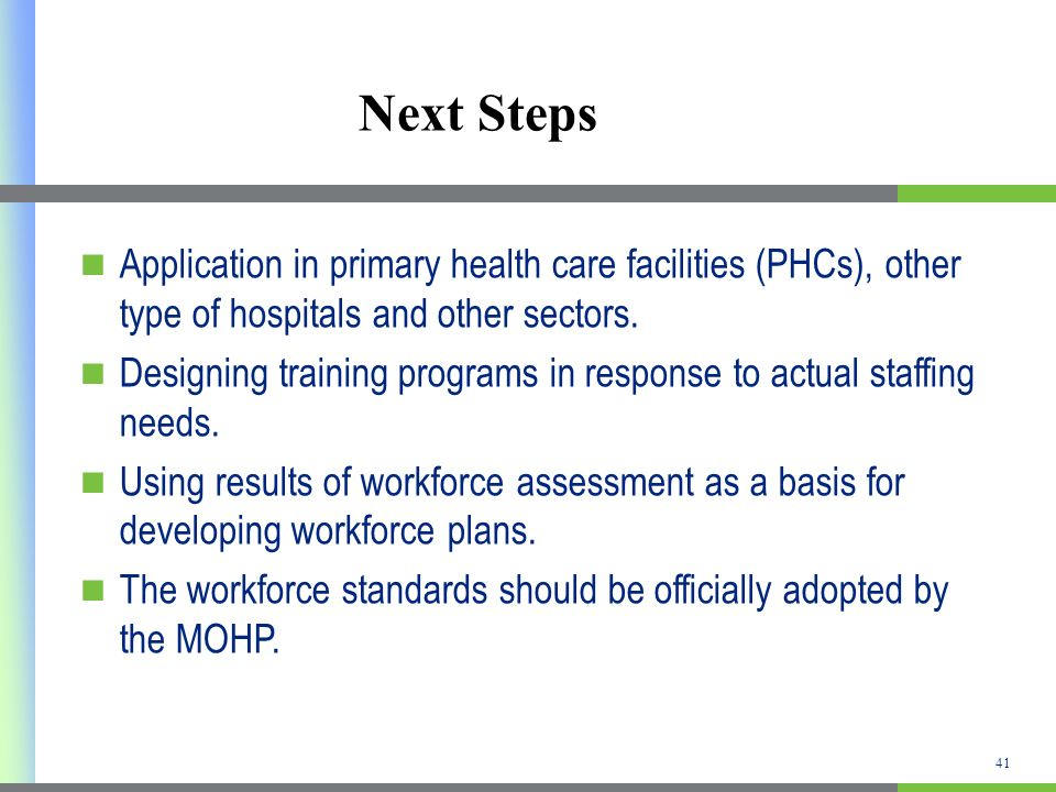 41 Next Steps Application in primary health care facilities (PHCs), other type of hospitals and other sectors.