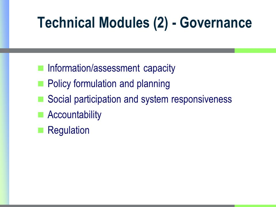 Technical Modules (2) - Governance Information/assessment capacity Policy formulation and planning Social participation and system responsiveness Accountability Regulation
