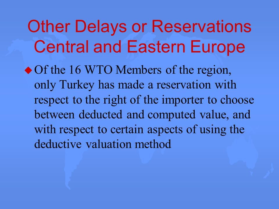 Other Delays or Reservations Central and Eastern Europe u Of the 16 WTO Members of the region, only Turkey has made a reservation with respect to the