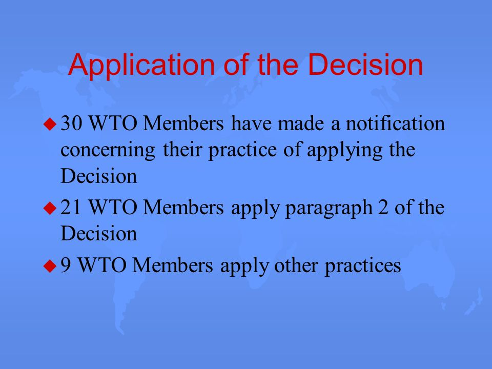 Application of the Decision u 30 WTO Members have made a notification concerning their practice of applying the Decision u 21 WTO Members apply paragr