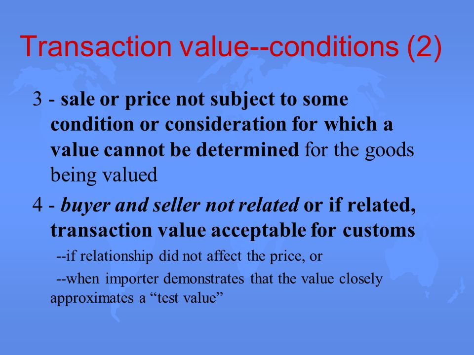 Transaction value--conditions (2) 3 - sale or price not subject to some condition or consideration for which a value cannot be determined for the good