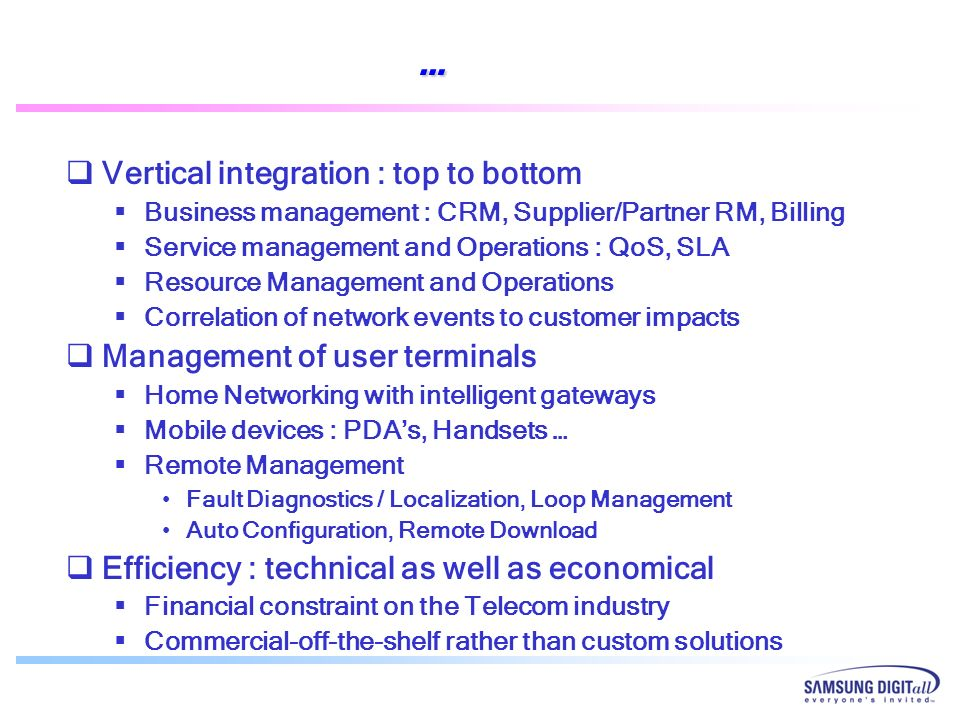 … Vertical integration : top to bottom Business management : CRM, Supplier/Partner RM, Billing Service management and Operations : QoS, SLA Resource M