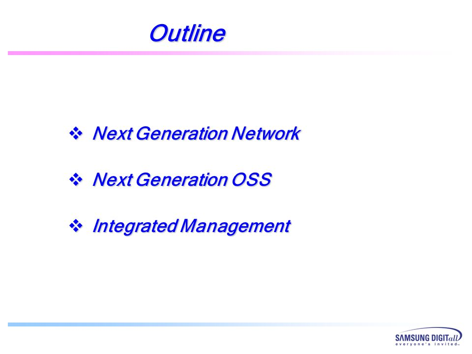 Outline Next Generation Network Next Generation Network Next Generation OSS Next Generation OSS Integrated Management Integrated Management