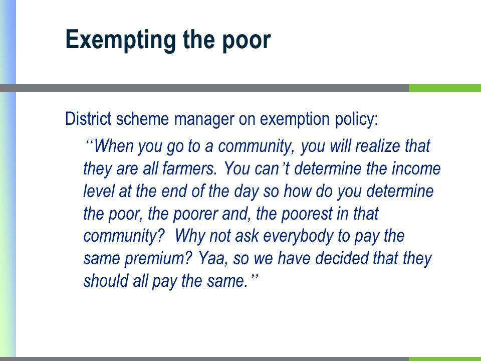 Exempting the poor District scheme manager on exemption policy: When you go to a community, you will realize that they are all farmers. You can t dete
