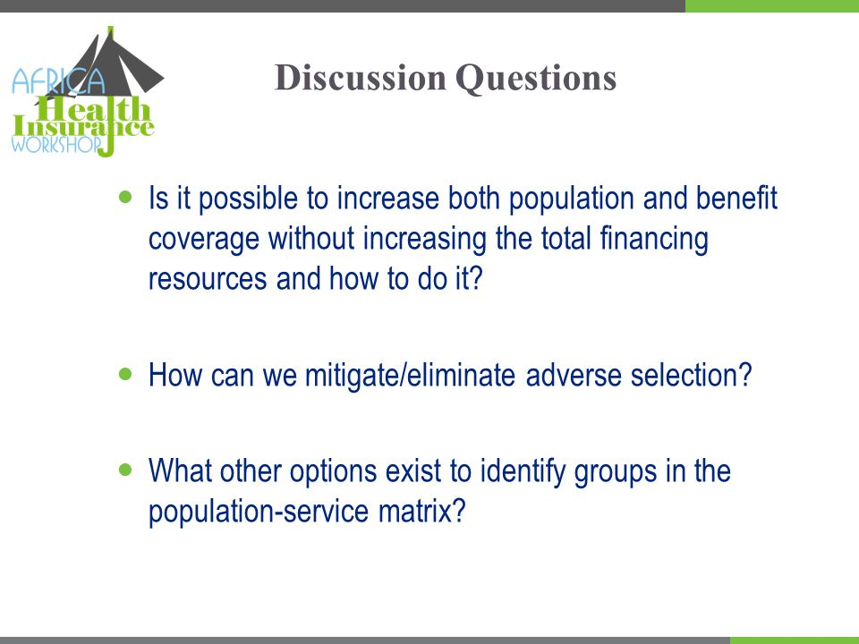 Discussion Questions Is it possible to increase both population and benefit coverage without increasing the total financing resources and how to do it.