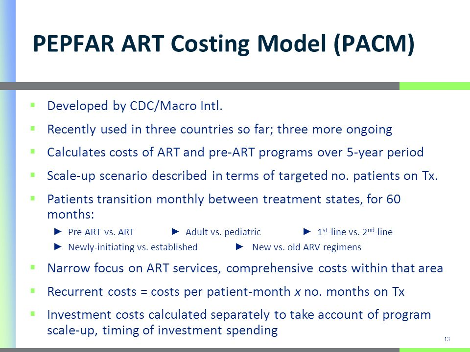 13 PEPFAR ART Costing Model (PACM) Developed by CDC/Macro Intl.