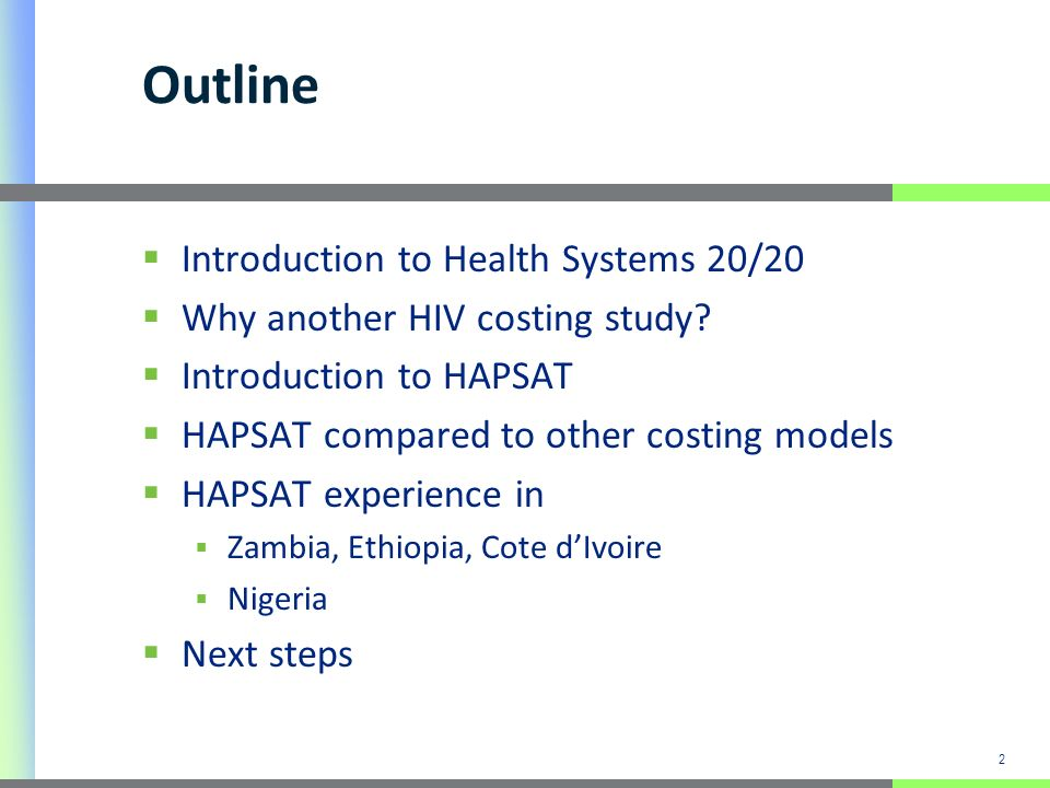 3 Health Systems 20/20 USAID global project working to strengthen the six pillars of the health system: Health financing, governance, human resources, HIS, pharmaceutical/commodities, operations USAID Leader with Associates award, Abt Associates is prime HS 20/20 developed the HIV/AIDS Program Sustainability Analysis Tool (HAPSAT) in 2008