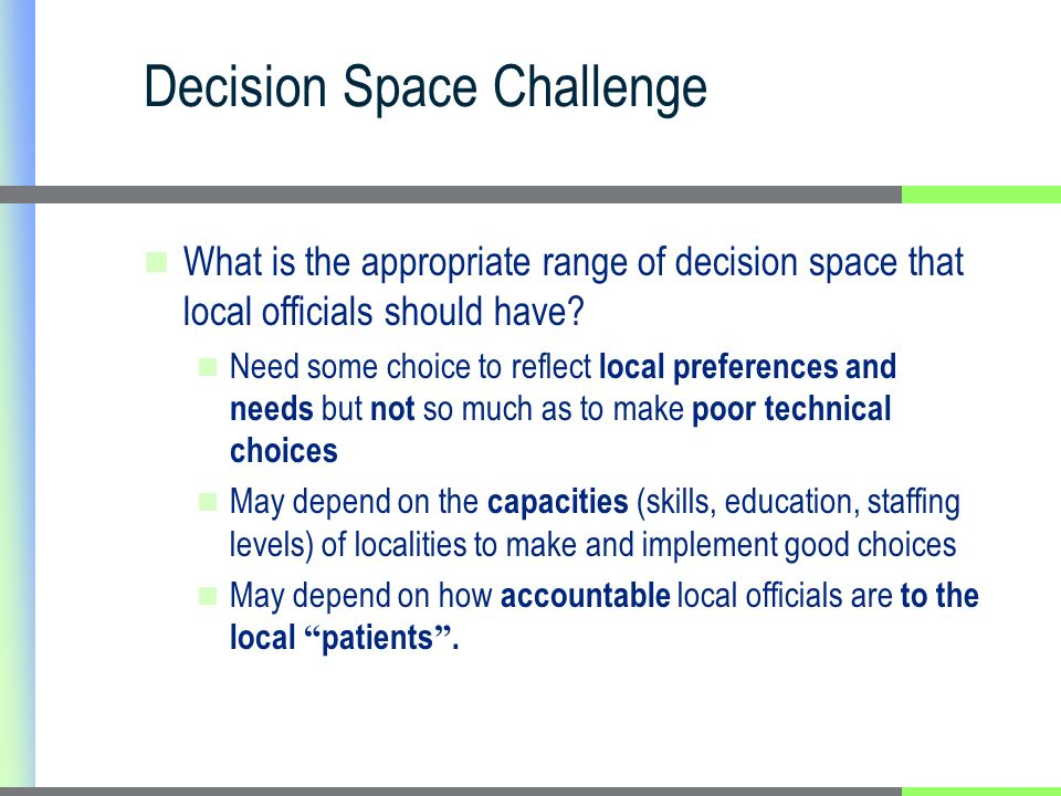 Decision Space Challenge What is the appropriate range of decision space that local officials should have.