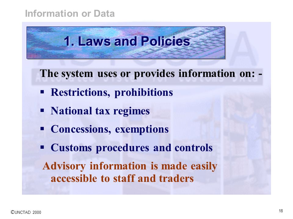 © UNCTAD 2000 18 The system uses or provides information on: - Restrictions, prohibitions National tax regimes Concessions, exemptions Customs procedu