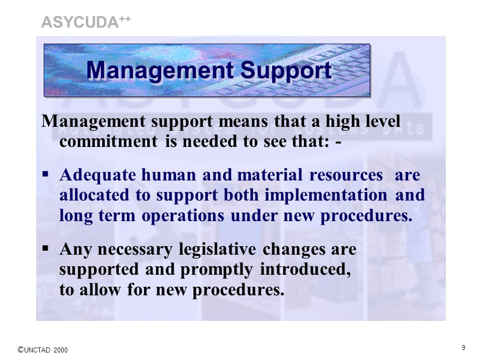 © UNCTAD 2000 9 Management support means that a high level commitment is needed to see that: - Adequate human and material resources are allocated to