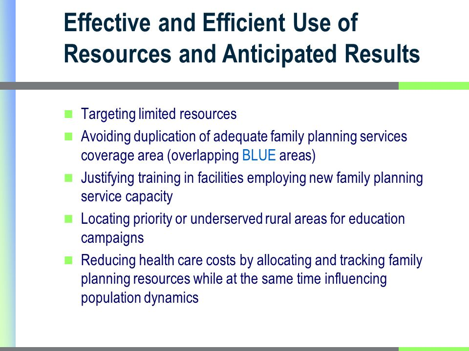 Effective and Efficient Use of Resources and Anticipated Results Targeting limited resources Avoiding duplication of adequate family planning services