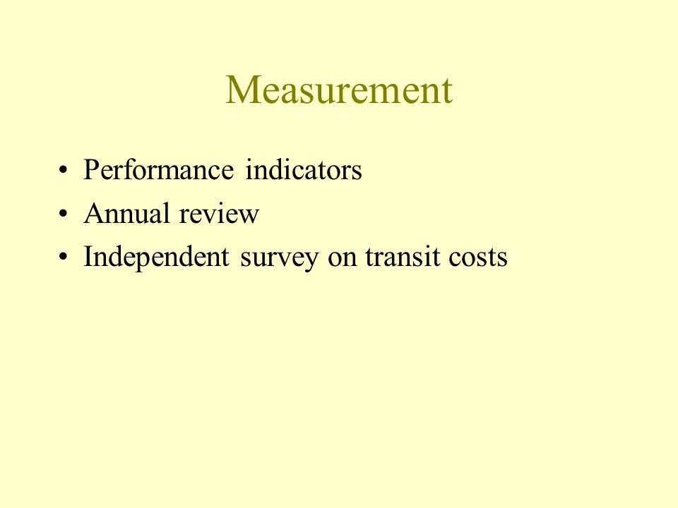 Measurement Performance indicators Annual review Independent survey on transit costs