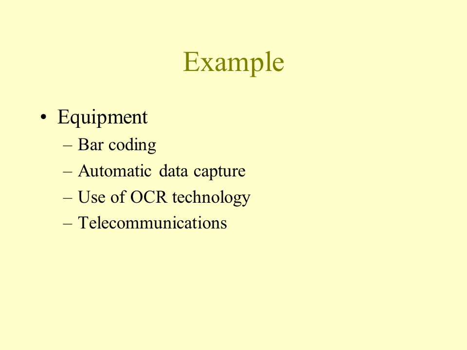 Example Equipment –Bar coding –Automatic data capture –Use of OCR technology –Telecommunications