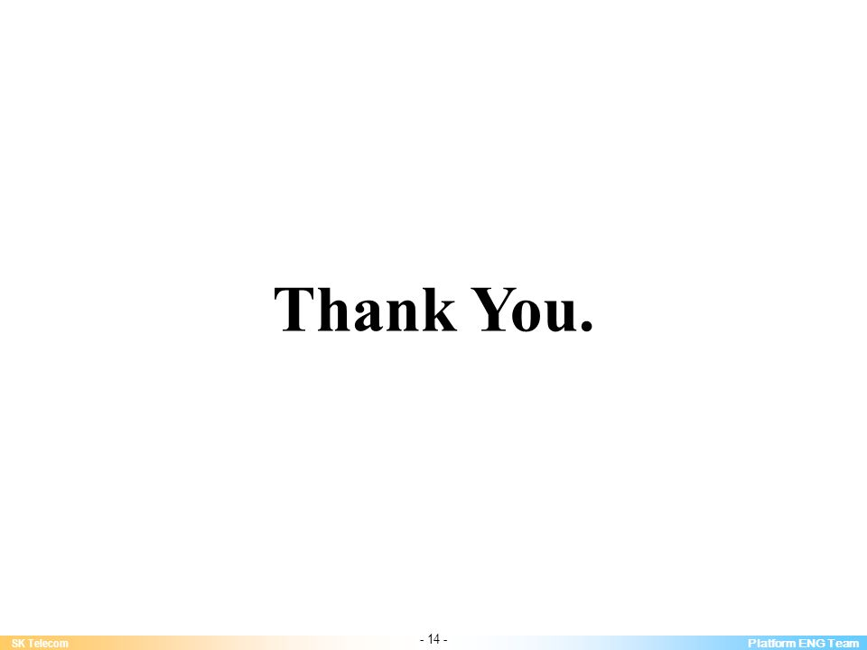 Platform ENG Team SK Telecom - 14 - Thank You.