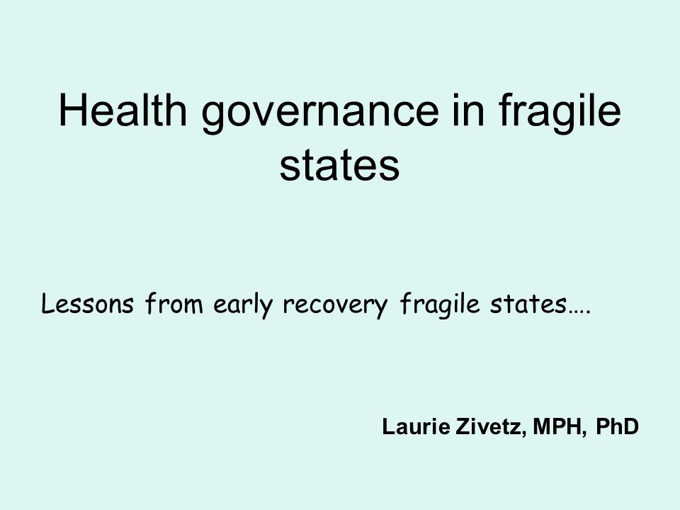Health governance in fragile states Lessons from early recovery fragile states….